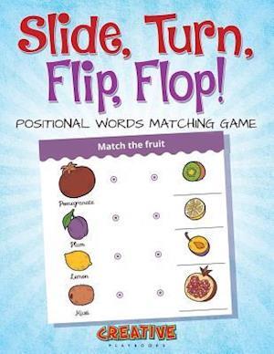 Bog, hæftet Slide, Turn, Flip, Flop! Positional Words Matching Game af Creative Playbooks