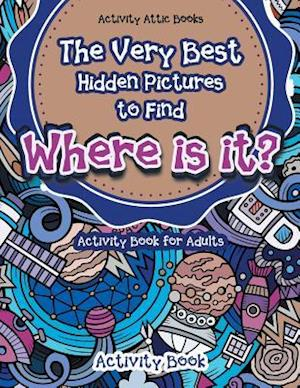 Bog, hæftet The Very Best Hidden Pictures to Find Activity Book for Adults: Where is it? Activity Book af Activity Attic Books