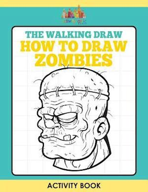 Bog, hæftet The Walking Draw: How to Draw Zombies Activity Book af Activity Attic Books