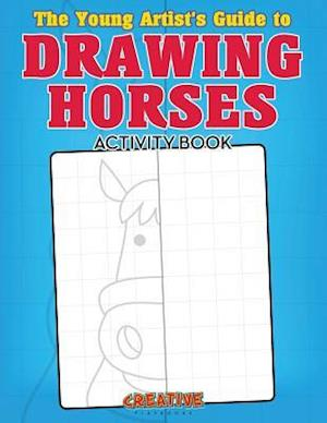 The Young Artist's Guide to Drawing Horses Activity Book