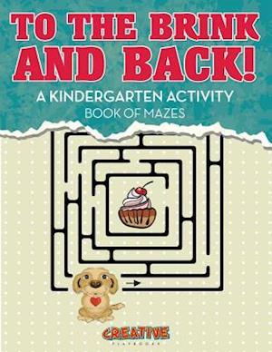 Bog, hæftet To the Brink and Back! A Kindergarten Activity Book of Mazes af Creative Playbooks