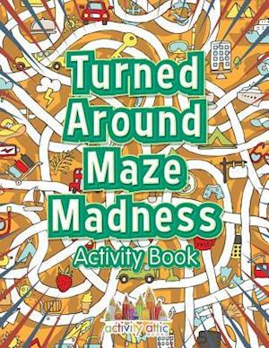 Bog, hæftet Turned Around Maze Madness Activity Book af Activity Attic Books