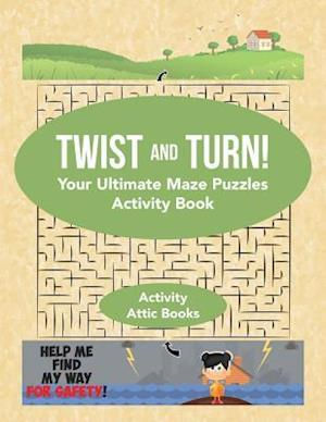Bog, paperback Twist and Turn! Your Ultimate Maze Puzzles Activity Book af Activity Attic Books