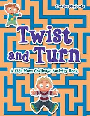 Bog, hæftet Twist and Turn: A Kids Maze Challenge Activity Book af Creative Playbooks