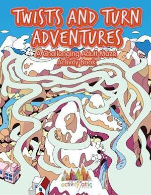 Bog, hæftet Twists and Turn Adventures: A Challenging Adult Maze Activity Book af Activity Attic Books
