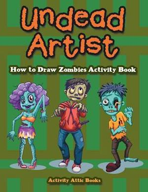 Bog, hæftet Undead Artist: How to Draw Zombies Activity Book af Activity Attic Books