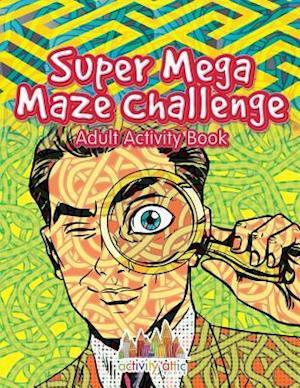 Bog, hæftet Super Mega Maze Challenge Adult Activity Book af Activity Attic Books