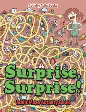 Bog, paperback Surprise, Surprise! Adult Maze Activity Book af Activity Attic Books