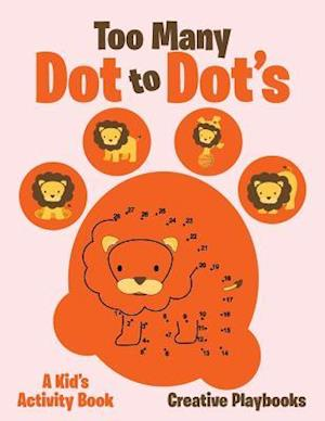 Bog, hæftet Too Many Dot to Dot's: a Kid's Activity Book af Creative Playbooks
