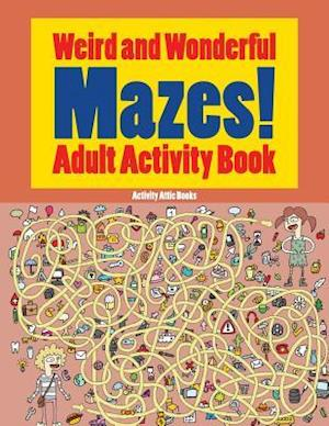 Bog, hæftet Weird and Wonderful Mazes! Adult Activity Book af Activity Attic Books