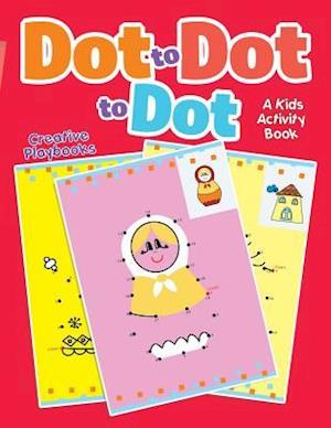 Bog, hæftet Dot to Dot to Dot: A Kids Activity Book af Creative Playbooks
