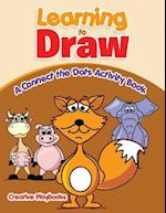 Learning to Draw: A Connect the Dots Activity Book