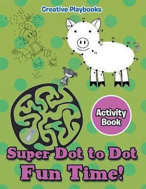 Bog, hæftet Super Dot to Dot Fun Time! Activity Book af Creative Playbooks