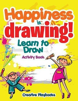 Bog, hæftet Happiness is Drawing! Learn to Draw Activity Book af Creative Playbooks