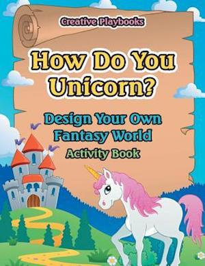 Bog, paperback How Do You Unicorn? Design Your Own Fantasy World Activity Book af Creative Playbooks