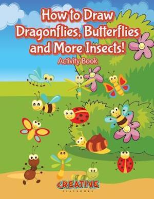 Bog, hæftet How to Draw Dragonflies, Butterflies and More Insects! Activity Book af Creative Playbooks