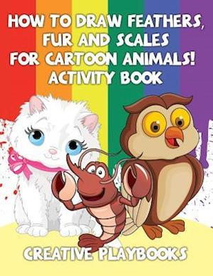 Bog, hæftet How to Draw Feathers, Fur and Scales for Cartoon Animals! Activity Book af Creative Playbooks