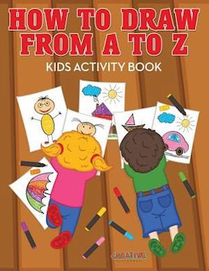 Bog, hæftet How to Draw from A to Z - Kids Activity Book af Creative Playbooks