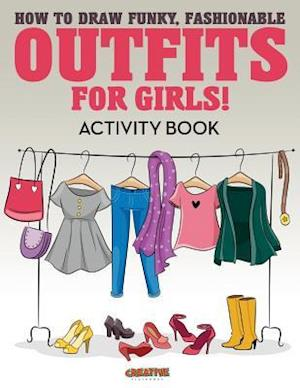 Bog, hæftet How to Draw Funky, Fashionable Outfits for Girls! Activity Book af Creative Playbooks