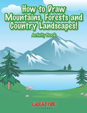 Bog, paperback How to Draw Mountains, Forests and Country Landscapes! Activity Book af Creative Playbooks