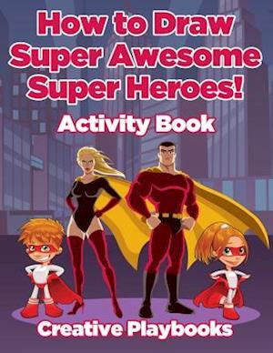 Bog, hæftet How to Draw Super Awesome Super Heroes! Activity Book af Creative Playbooks