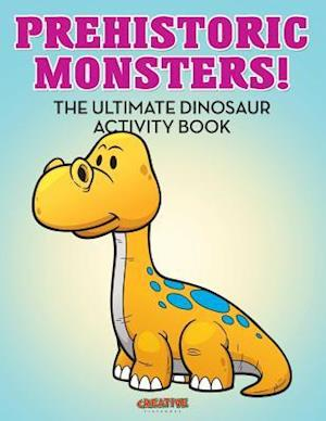 Bog, hæftet Prehistoric Monsters! The Ultimate Dinosaur Activity Book af Creative Playbooks
