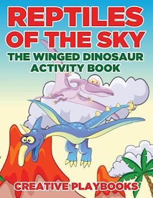 Bog, hæftet Reptiles of the Sky: The Winged Dinosaur Activity Book af Creative Playbooks
