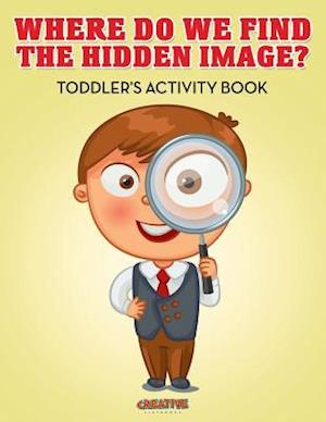Bog, hæftet Where Do We Find The Hidden Image? Toddler's Activity Book af Creative Playbooks