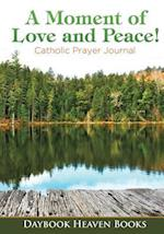 A Moment of Love and Peace! Catholic Prayer Journal