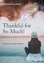 Thankful for So Much! Prayer Journal for Women