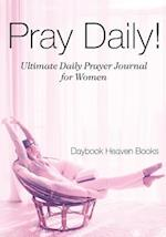 Pray Daily! Ultimate Daily Prayer Journal for Women