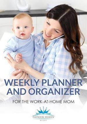 Bog, hæftet Weekly Planner and Organizer for the Work-at-Home Mom af Daybook Heaven Books