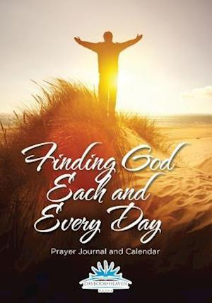 Finding God Each and Every Day. Prayer Journal and Calendar