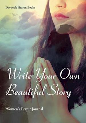Bog, hæftet Write Your Own Beautiful Story : Women's Prayer Journal af Daybook Heaven Books