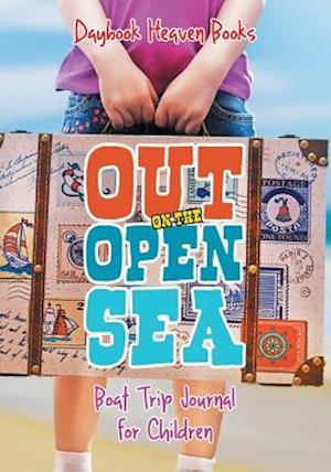 Bog, hæftet Out on the Open Sea! Boat Trip Journal for Children af Daybook Heaven Books