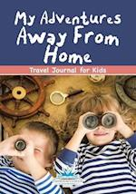My Adventures Away From Home: Travel Journal for Kids