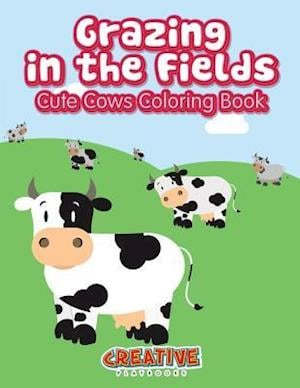 Bog, hæftet Grazing in the Fields, Cute Cows Coloring Book af Creative Playbooks