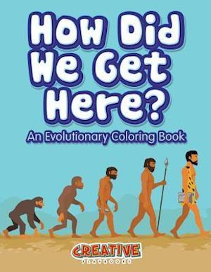 Bog, hæftet How Did We Get Here? An Evolutionary Coloring Book af Creative Playbooks