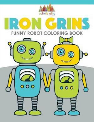 Iron Grins: Funny Robot Coloring Book