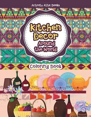Bog, hæftet Kitchen Decor Around the World Coloring Book af Activity Attic Books