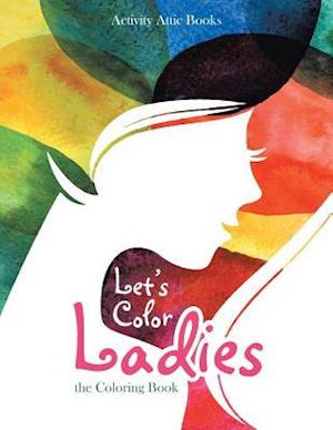 Bog, hæftet Let's Color Ladies: the Coloring Book af Activity Attic Books