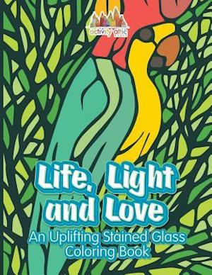 Bog, hæftet Life, Light and Love: An Uplifting Stained Glass Coloring Book af Activity Attic Books