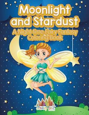 Bog, hæftet Moonlight and Stardust: A Night-time Fairy Fantasy Coloring Book af Activity Attic Books