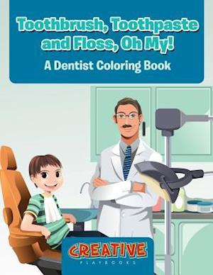 Bog, hæftet Toothbrush, Toothpaste, and Floss, Oh My! A Dentist Coloring Book af Creative Playbooks