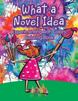 Bog, hæftet What a Novel Idea: Experimenting with Colors Coloring Book af Activity Attic Books