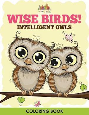 Bog, hæftet Wise Birds! Intelligent Owls Coloring Book af Activity Attic Books