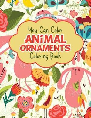 Bog, paperback You Can Color Animal Ornaments Coloring Book af Activity Attic Books