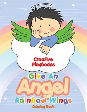 Bog, hæftet Give An Angel Rainbow Wings Coloring Book af Creative Playbooks