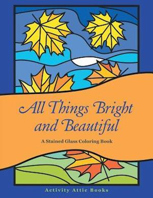 Bog, hæftet All Things Bright and Beautiful: A Stained Glass Coloring Book af Activity Attic Books