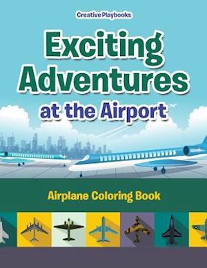 Bog, hæftet Exciting Adventures at the Airport: Airplane Coloring Book af Creative Playbooks